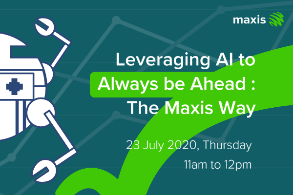 """""""Leveraging on AI to Always be Ahead : The Maxis Way"""""""